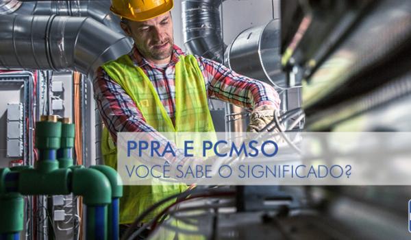 PCMSO e PPRA: Você sabe qual é o significado?